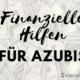 Finanzielle Hilfen für Azubis